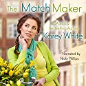 The Match Maker: The Husband Maker, Book 2 Audiobook by Karey White Narrated by Nicky Phillips