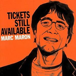 Tickets Still Available | [Marc Maron]