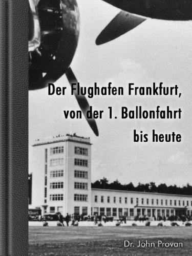 Der Flughafen Frankfurt, von der 1. Ballonfahrt bis heute (German Edition)