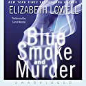Blue Smoke and Murder (       UNABRIDGED) by Elizabeth Lowell Narrated by Carol Monda