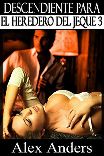 Descendiente para el heredero del jeque 3 (novela erótica con BDSM, interracial, macho alfa dominante, sumisión femenina)