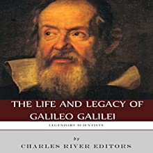 Legendary Scientists: The Life and Legacy of Galileo Galilei (       UNABRIDGED) by Charles River Editors Narrated by Peter Jacobson
