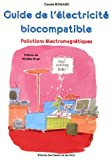Guide de l'�lectricit� biocompatible : Pollutions �lectromagn�tiques