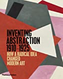 img - for Inventing Abstraction 1910-1925: How a Radical Idea Changed Modern Art book / textbook / text book