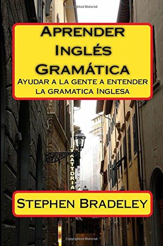 Aprender Ingles Gramatica: Ayudar a la gente a entender la gramatica Inglesa (Volume 1)
