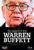 So macht es Warren Buffett: 24 einfache Anlagestrategien des weltweit erfolgreichsten Value Investors