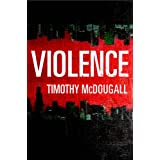 Violence (Kindle Edition) By Timothy McDougall