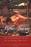 img - for The Mythic Journey: The Meaning of Myth as a Guide for Life book / textbook / text book
