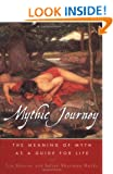 The Mythic Journey: The Meaning of Myth as a Guide for Life