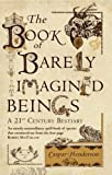 Caspar Henderson The Book of Barely Imagined Beings: A 21st-century Bestiary by Caspar Henderson ( 2013 ) Paperback