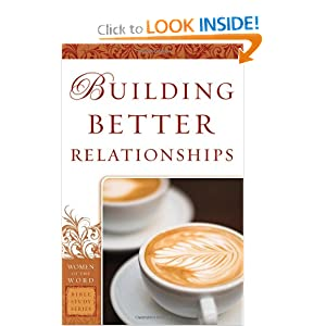 Building Better Relationships (Women of the Word Bible Study) Bobbie Yagel