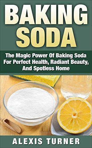 Baking Soda: The Magic Power Of Baking Soda For Perfect Health, Radiant Beauty, And Spotless Home (DIY Household Hacks, Baking Soda Solution, Baking Soda Power) (Magic Of Baking Soda compare prices)