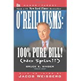 O'REILLYISMS: 100% Pure Bill! (No Spin!!) ~ Bruce E Singer
