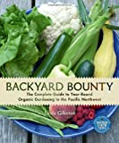 img - for Backyard Bounty: The Complete Guide to Year-Round Organic Gardening in the Pacific Northwest book / textbook / text book