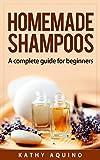 Homemade Shampoos: A Complete Guide For Beginners (Homemade Cosmetics Book 1)