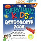 The Everything Kids' Astronomy Book: Blast into outer space with stellar facts, intergalactic trivia, and out-of-this-world...