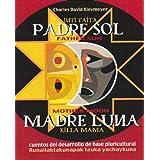 Padre sol, madre luna : cuentos del desarrollo de base pluricultural =: Inti tayta, killa mamma : runallaktakunapak...