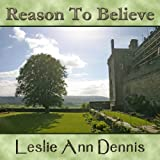 Reason To Believe ~ Leslie Ann Dennis