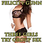 Three Girls Try Group Sex | Felicity Gunn