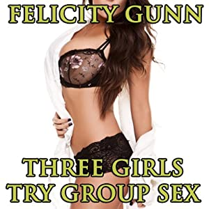 Three Girls Try Group Sex Audiobook