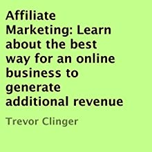 Affiliate Marketing: Learn About the Best Way for an Online Business to Generate Additional Revenue (       UNABRIDGED) by Trevor Clinger Narrated by Steven Morgan