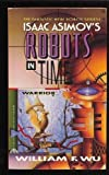 Warrior (Isaac Asimov's Robots in Time) (0380765128) by Wu, William F.