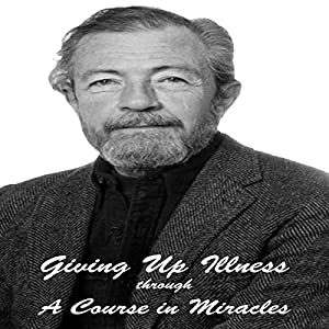 Giving Up Illness Through 'A Course in Miracles' Speech