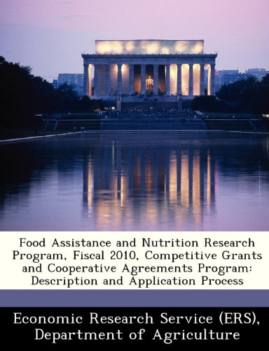 Food Assistance And Nutrition Research Program, Fiscal 2010, Competitive Grants And Cooperative Agreements Program: Description And Application Process