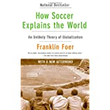 How Soccer Explains The World: An Unlikely Theory of Globalizationby Franklin Foer