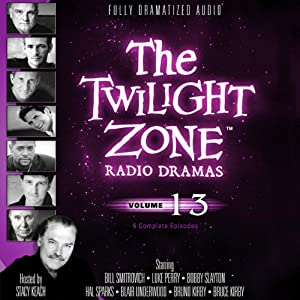 The Twilight Zone Radio Dramas, Volume 13 | [Rod Serling, Charles Beaumont, Jerry McNeely]