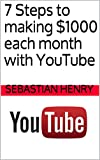 7 Steps to making $1000 each month with YouTube