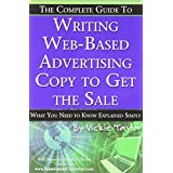 The Complete Guide to Writing Web-Based Advertising Copy to Get the Sale: What You Need to Know Explained Simply ~ Vickie Taylor