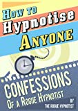 img - for How to Hypnotise Anyone - Confessions of a Rogue Hypnotist book / textbook / text book