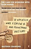 The Case for Working with Your Hands: Or Why Office Work is Bad for Us and Fixing Things Feels Good by Crawford, Matthew (2010) Paperback