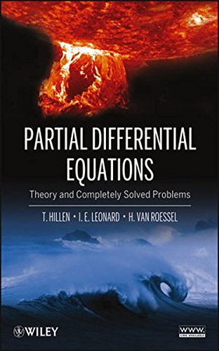 Partial Differential Equations: Theory and Completely Solved Problems, by Thomas Hillen, I. E. Leonard, Henry van Roessel