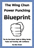 Wing Chun Power Punching Blueprint for Self Defence (Wing Chun Power Training)