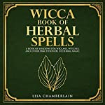 Wicca Book of Herbal Spells: A Beginner's Book of Shadows for Wiccans, Witches, and Other Practitioners of Herbal Magic | Lisa Chamberlain