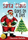 Santa Claus Goes On A Diet - A Cute and Funny Christmas Story for Kids