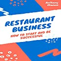 Restaurant Business: How to Start and Be Successful Audiobook by Anthony Ekanem Narrated by Kirsten Lambert