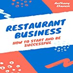 Restaurant Business: How to Start and Be Successful | Anthony Ekanem