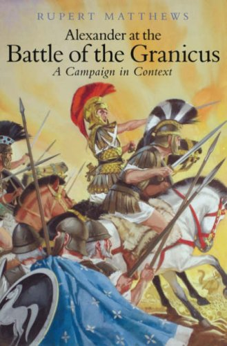 Alexander the Great at the Battle of Granicus: A Campaign in Context