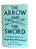 img - for The Arrow and the Sword: An Essay in Detection, Being an Enquiry into the Nature of the Deaths of William Rufus and Thomas Becket, with Some Reflections on the Nature of Medieval Heresy book / textbook / text book
