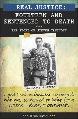 Real Justice: Fourteen and Sentenced to Death - The Story of Steven Truscott written by Bill Swan