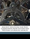 img - for Ancient devotions for Holy Communion from Eastern and Western liturgical sources book / textbook / text book