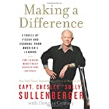 Making a Difference: Stories of Vision and Courage from Americas Leaders by Chesley B., III Sullenberger  (May 15, 2012)