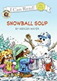 Little Critter: Snowball Soup (My First I Can Read) (0060835443) by Mayer, Mercer