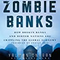 Zombie Banks: How Broken Banks and Debtor Nations Are Crippling the Global Economy (       UNABRIDGED) by Yalman Onaran Narrated by Pete Larkin