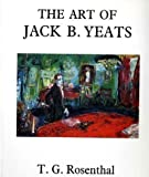 img - for The Art of Jack B. Yeats by T. G. Rosenthal (1994-06-03) book / textbook / text book