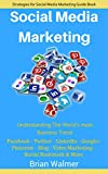 Social Media Marketing: Internet Marketing (Facebook , Twitter , LinkedIn , Google+ , Pinterest , Video Marketing , Social Bookmarking ,.. Blog)