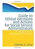 img - for Guide to Ethical Decisions and Actions for Social Service Administrators: A Handbook for Managerial Personnel book / textbook / text book